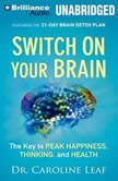 Switch on Your Brain The Key to Peak Happiness, Thinking, and Health, Dr. Caroline Leaf