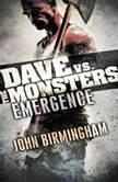 Emergence Dave vs. the Monsters , John Birmingham