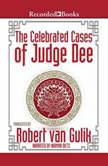 The Celebrated Cases of Judge Dee An Authentic Eighteenth-Century Chinese Detective Novel, Robert Van Gulik