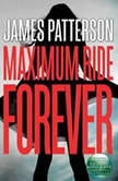 Maximum Ride Forever, James Patterson