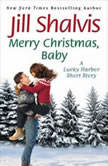 Merry Christmas, Baby A Lucky Harbor short story, Jill Shalvis