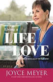 Living a Life You Love Embracing the Adventure of Being Led by the Holy Spirit, Joyce Meyer