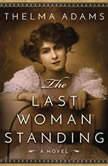 The Last Woman Standing A Novel of Mrs. Wyatt Earp, Thelma Adams