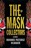 The Mask Collectors A Novel, Ruvanee Pietersz Vilhauer