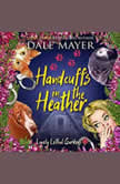 Handcuffs in the Heather Book 8: Lovely Lethal Gardens, Dale Mayer