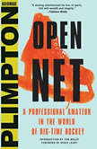 Open Net A Professional Amateur in the World of Big-Time Hockey, George Plimpton