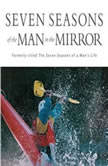 Seven Seasons of the Man in the Mirror Guidance for Each Major Phase of Your Life, Patrick Morley