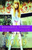 Wonderful Tonight George Harrison, Eric Clapton, and Me, Pattie Boyd