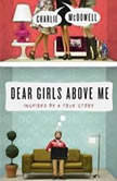 Dear Girls Above Me Inspired by a True Story, Charles McDowell