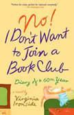 No! I Don't Want to Join a Book Club Diary of a Sixtieth Year, Virginia Ironside