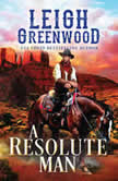 Resolute Man, A, Leigh Greenwood