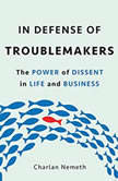 In Defense of Troublemakers The Power of Dissent in Life and Business, Charlan Nemeth