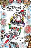 Wear Your Dreams My Life in Tattoos, Ed Hardy