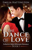 The Dance of Love (Billionaire Romance Series), Emilia Hattington