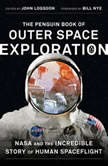 The Penguin Book of Outer Space Exploration NASA and the Incredible Story of Human Spaceflight, John Logsdon