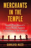 Merchants in the Temple Inside Pope Francis's Secret Battle Against Corruption in the Vatican, Gianluigi Nuzzi
