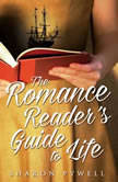 The Romance Reader's Guide to Life, Sharon Pywell