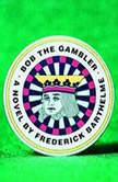 Bob the Gambler, Frederick Barthelme