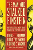 The Man Who Stalked Einstein How Nazi Scientist Philipp Lenard Changed the Course of History, Bruce J.  Hillman; Birgit Ertl-Wagner; Bernd C. Wagner