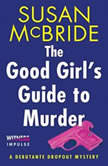 The Good Girl's Guide to Murder A Debutante Dropout Mystery, Susan McBride