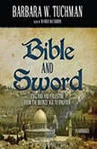 Bible and Sword England and Palestine from the Bronze Age to Balfour, Barbara W. Tuchman