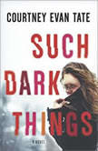 Such Dark Things, Courtney Evan Tate
