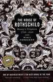 The House of Rothschild Volume 1: Money's Prophets: 1798-1848, Niall Ferguson
