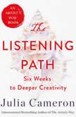 The Listening Path The Creative Art of Attention (A 6-Week Artist's Way Program), Julia Cameron
