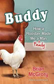 Buddy How a Rooster Made Me a Family Man, Brian McGrory