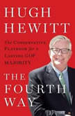 The Fourth Way The Conservative Playbook for the New, Unified GOP Government, Hugh Hewitt