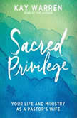 Sacred Privilege The Life and Ministry of a Pastor's Wife, Kay Warren