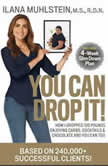 You Can Drop It! How I Dropped 100 Pounds Enjoying Carbs, Cocktails & Chocolate–and You Can Too!, Ilana Muhlstein