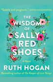 Wisdom of Sally Red Shoes, The A Novel, Ruth Hogan