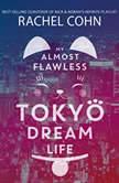 My Almost Flawless Tokyo Dream Life, Rachel Cohn