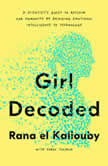 Girl Decoded A Scientist's Quest to Reclaim Our Humanity by Bringing Emotional Intelligence to Technology, Rana el Kaliouby