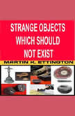 Strange Objects Which Should Not Exist, Martin K. Ettington