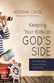 Keeping Your Kids on God's Side 40 Conversations to Help Them Build a Lasting Faith, Natasha Crain