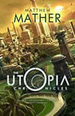 The Utopia Chronicles, Matthew Mather