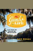 Gumbo Life Tales from the Roux Bayou, Ken Wells