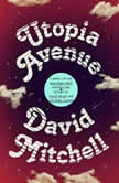 Utopia Avenue A Novel, David Mitchell