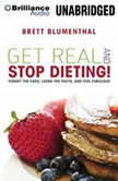 Get Real and Stop Dieting!, Brett Blumenthal
