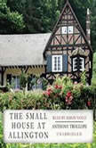 The Small House at Allington The Chronicles of Barsetshire, Book 5, Anthony Trollope