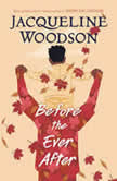 Before the Ever After, Jacqueline Woodson