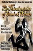 The Misadventures of Sherlock Holmes The Honest and True Memoirs of a Nonentity, Joe Bevilacqua, Daws Butler, and Robert J. Cirasa