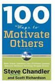 100 Ways to Motivate Others, Third Edition How Great Leaders Can Produce Insane Results Without Driving People Crazy, Steve Chandler
