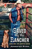 Saved by the Rancher Book One: The Hunted Series, Jennifer Ryan