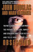 Obsession The FBI's Legendary Profiler Probes the Psyches of Killers, Rapists, and Stalkers, John E. Douglas