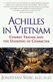 Achilles in Vietnam Combat Trauma and the Undoing of Character, Jonathan Shay