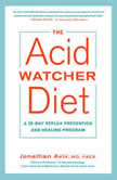 The Acid Watcher Diet A 28-Day Reflux Prevention and Healing Program, Jonathan Aviv, MD, FACS