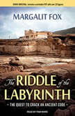 The Riddle of the Labyrinth The Quest to Crack an Ancient Code, Margalit Fox